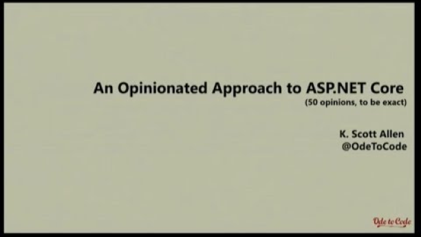 An Opinionated Approach to ASP.NET Core  (SO opinions, to be exact)  K. Scott Allen  @OdeT0Code